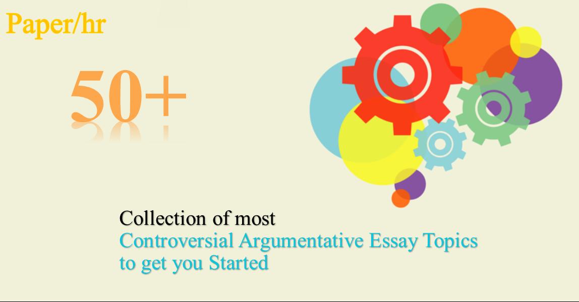 Controversial argumentative essay topics negative effects
